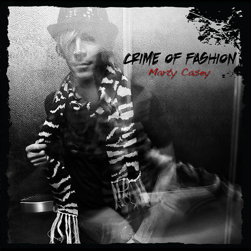 "CD Cover: ""Crime of Fashion"" by Marty Casey // Photo: Cheryl Spelts"